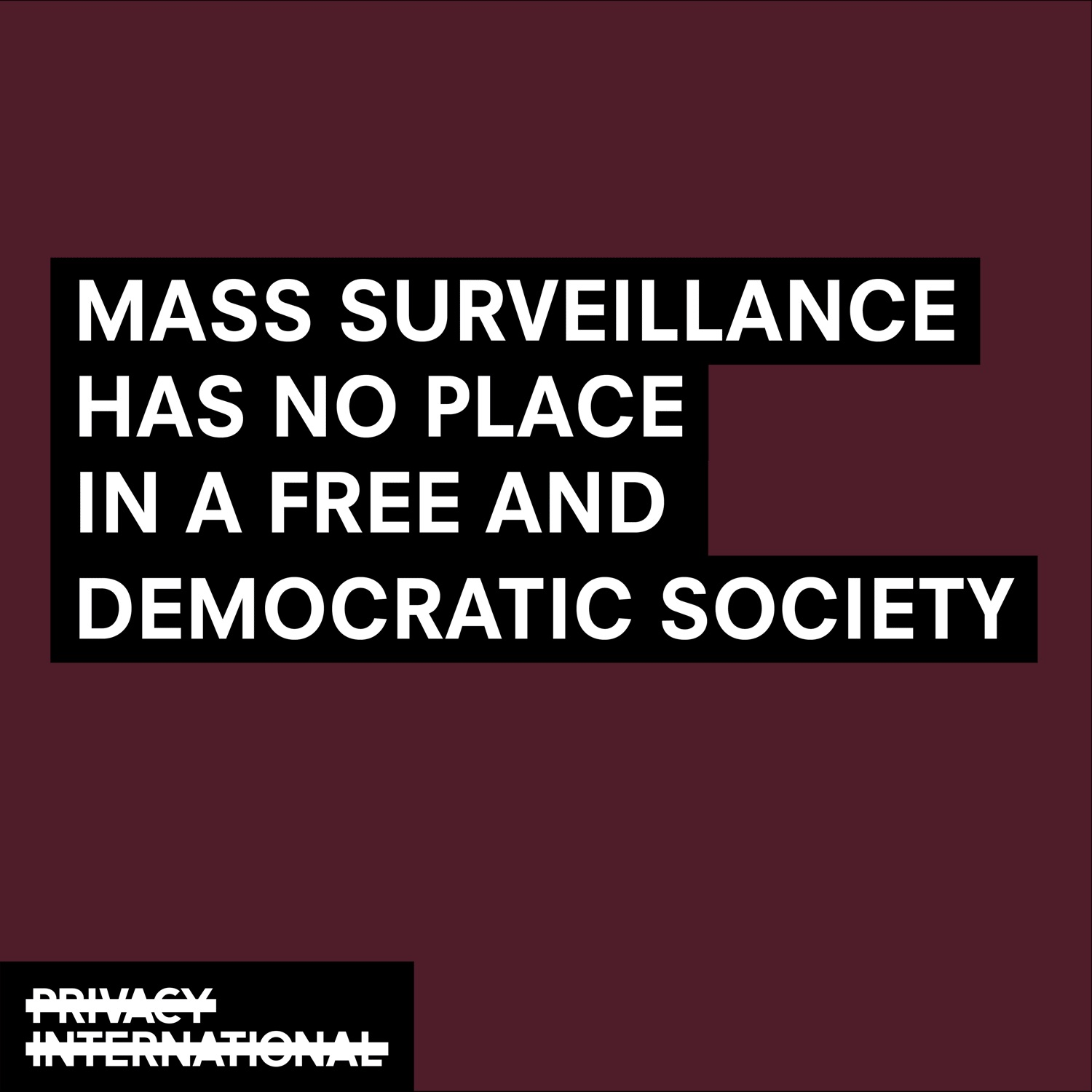 Mass surveillance has no place in a free and democratic society