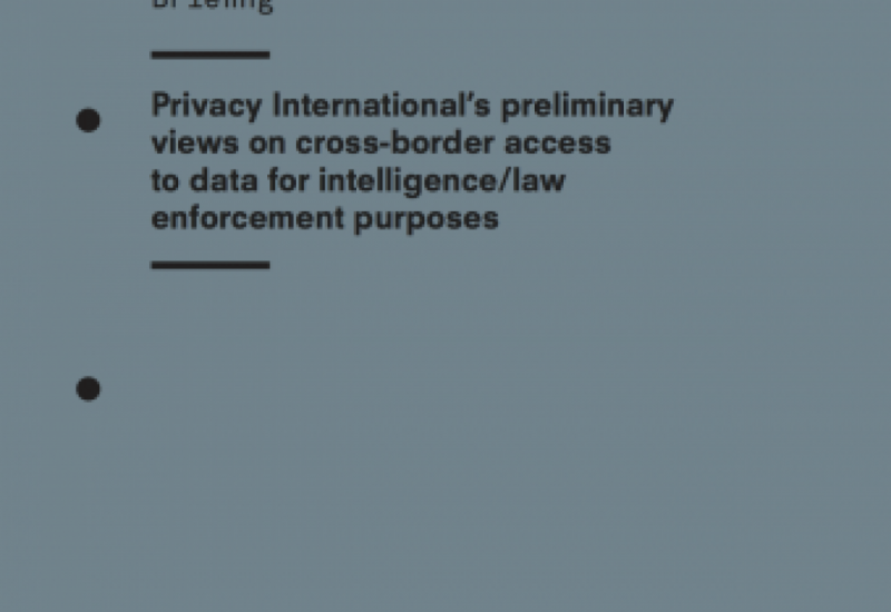 Privacy International's preliminary views on cross-border access to data for intelligence/law enforcement purposes
