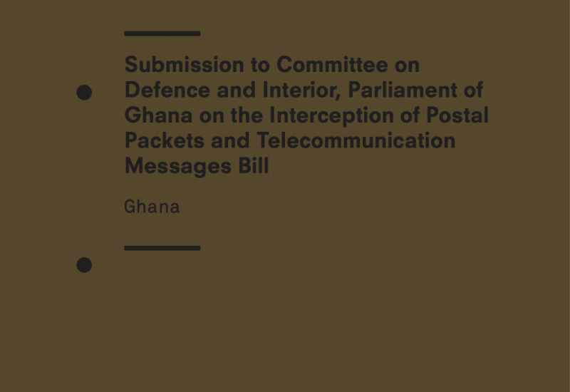 Submission to Committee on Defence and Interior, Parliament of Ghana on the Interception of Postal Packets and Telecommunication Messages Bill (2015)