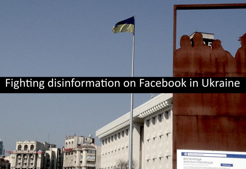 Fighting disinformation on Facebook in Ukraine