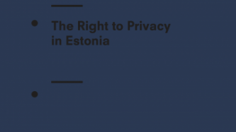 The Right to Privacy in Estonia