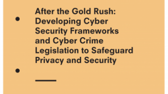 After the Gold Rush: Developing Cyber Security Frameworks and Cyber Crime Legislation to Safeguard Privacy and Security