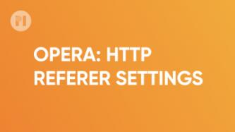 Opera HTTP referer settings