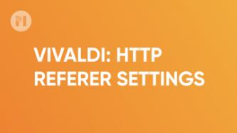 Vivaldi HTTP referer settings